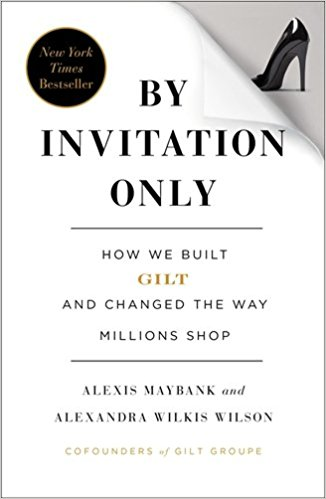 Cover of By Invitation Only: How We Built Gilt and Changed the Way Millions Shop