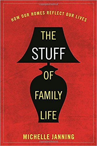 Cover of The Stuff of Family Life How Our Homes Reflect Our Lives