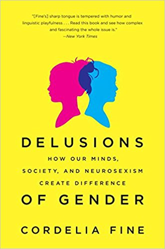 Cover of Delusions of Gender How Our Minds, Society, and Neurosexism Create Differences of Gender