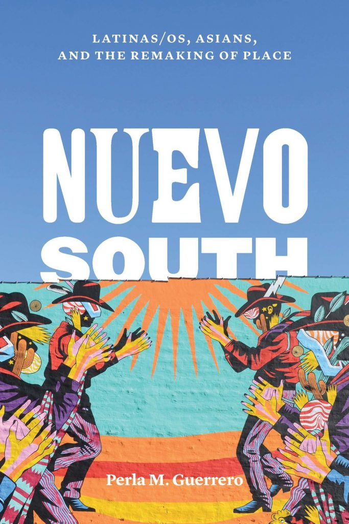 Cover of Perla Guerrero's Nuevo South: Latinas/os, Asians, and the Remaking of Place
